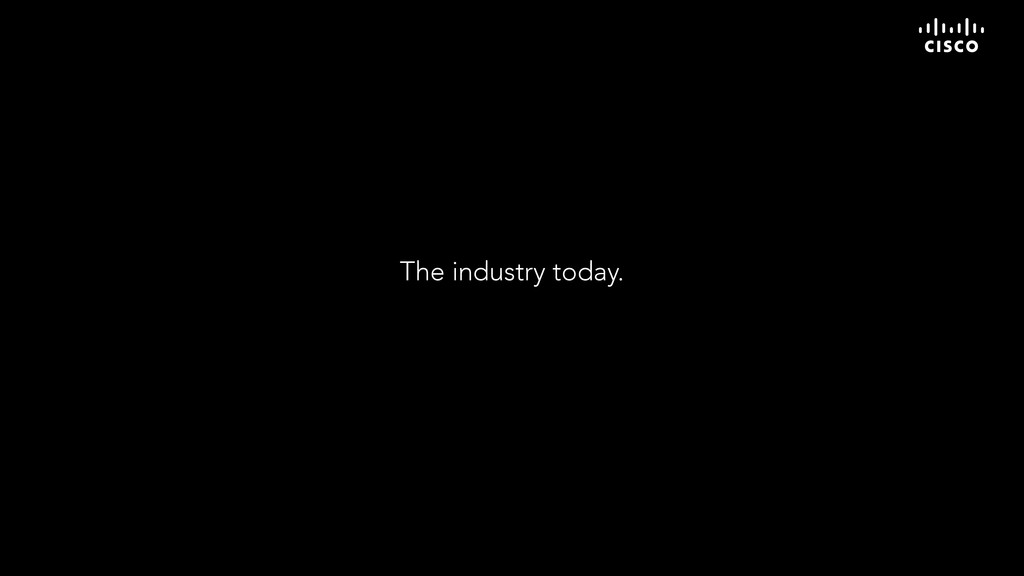 The industry today.