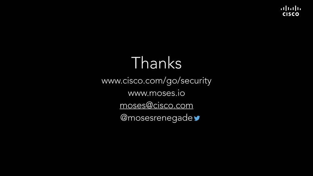 Thanks www.cisco.com/go/security www.moses.io m...