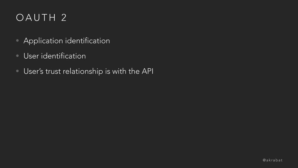 O A U T H 2 • Application identification • User...