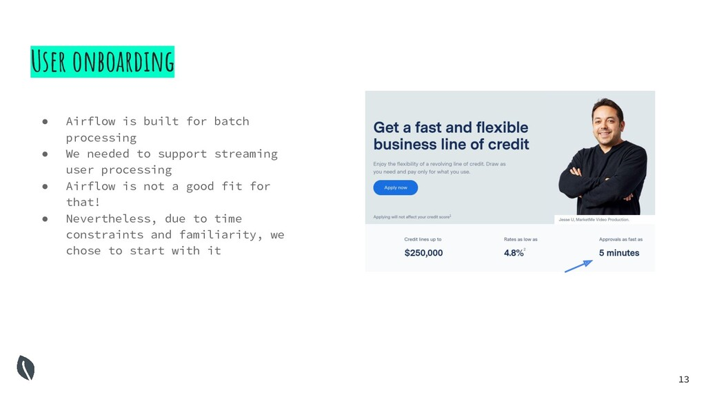 13 User onboarding ● Airflow is built for batch...