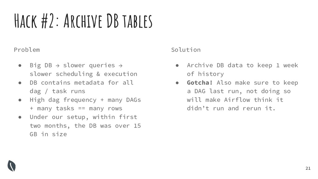 Solution ● Archive DB data to keep 1 week of hi...