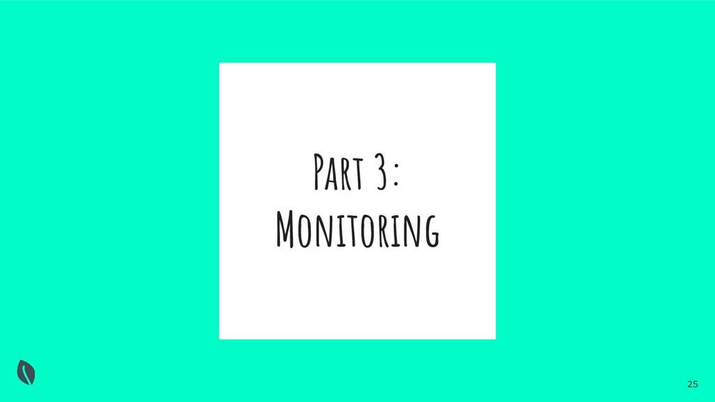 Part 3: Monitoring 25