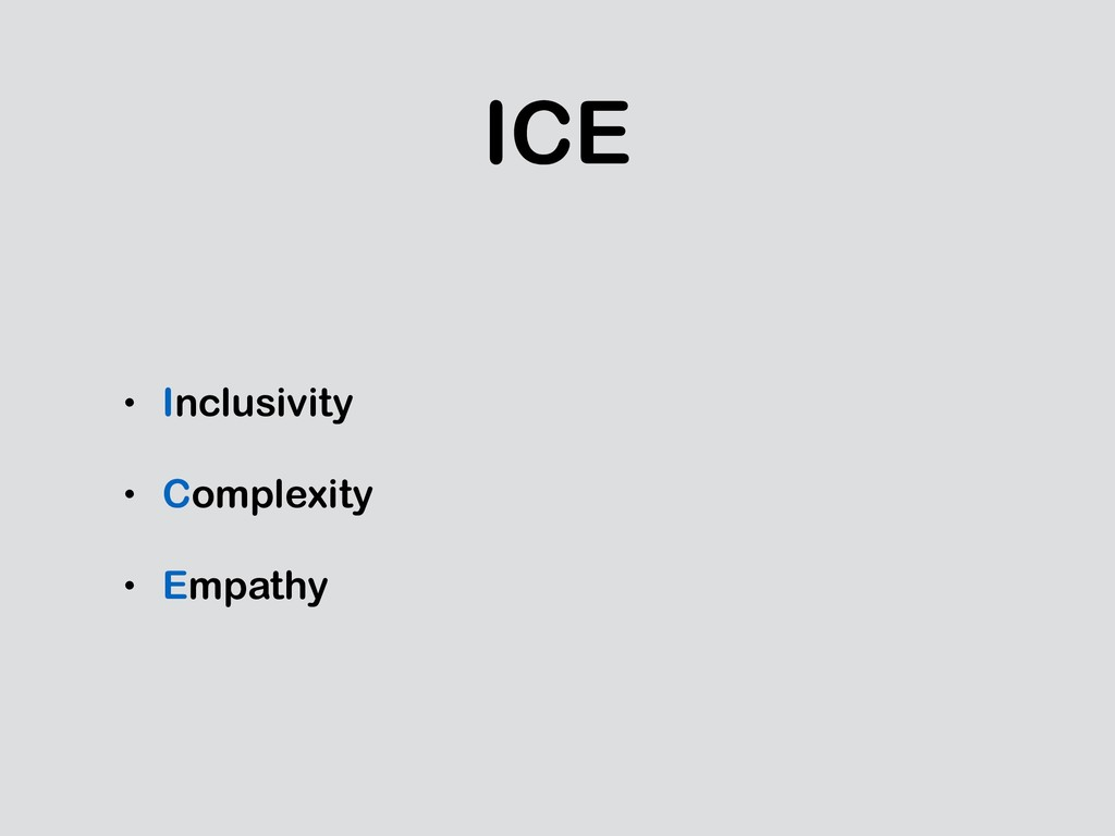 ICE • Inclusivity • Complexity • Empathy