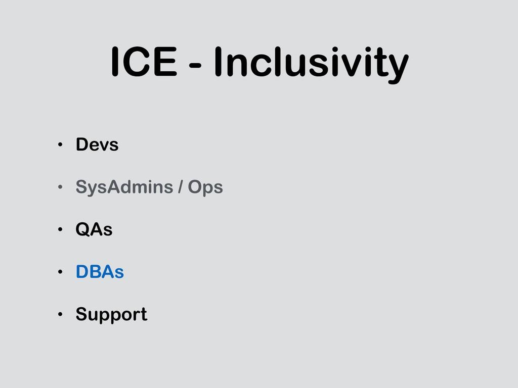 ICE - Inclusivity • Devs • SysAdmins / Ops • QA...