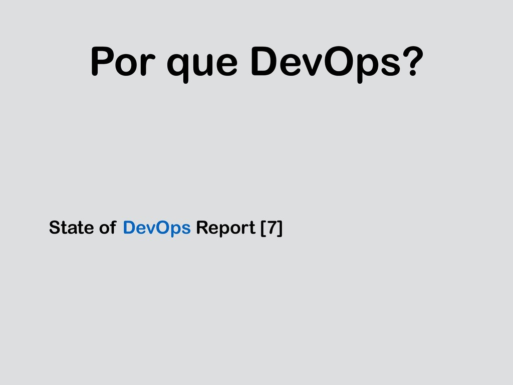Por que DevOps? State of DevOps Report [7]