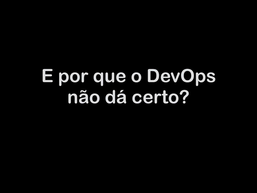 E por que o DevOps não dá certo?