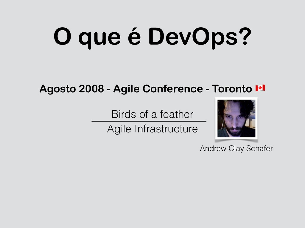O que é DevOps? Agosto 2008 - Agile Conference ...