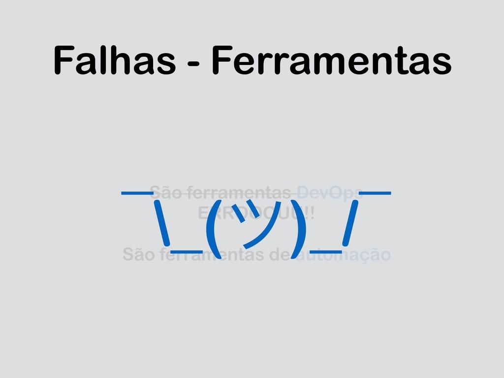 Falhas - Ferramentas São ferramentas DevOps ER...
