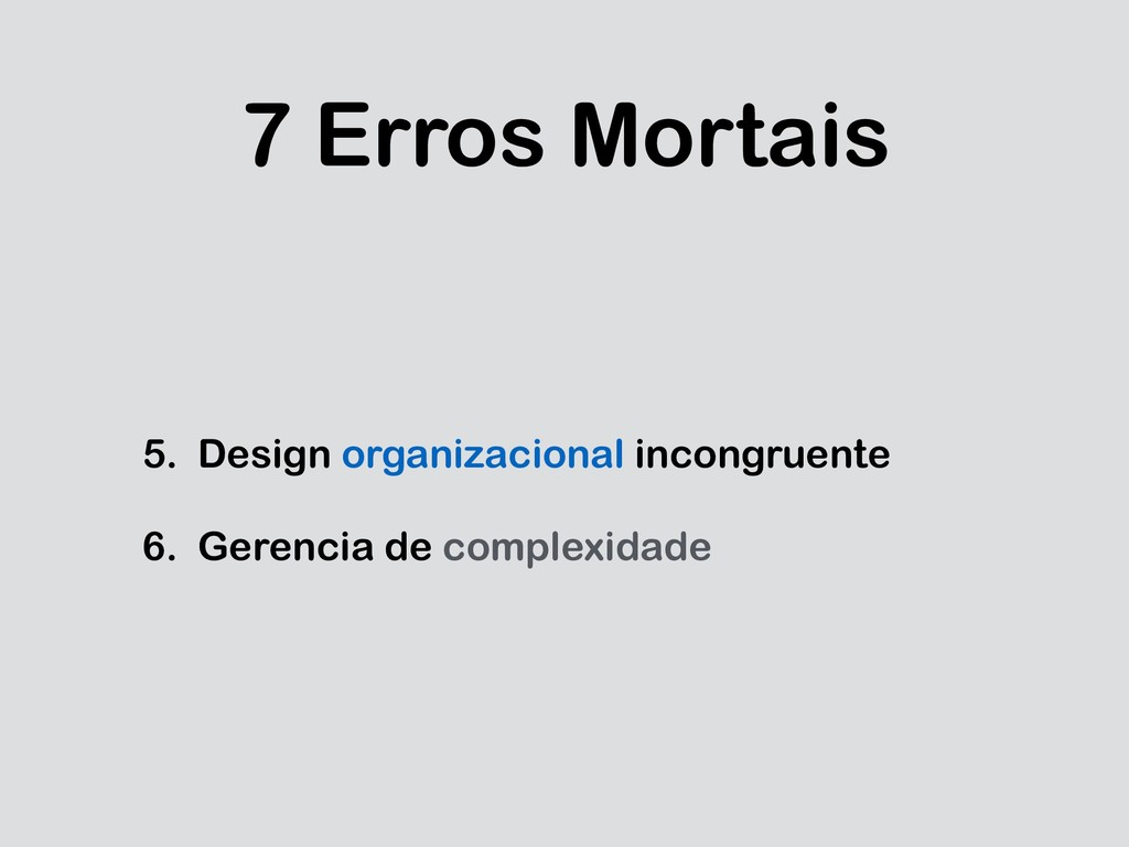 7 Erros Mortais 5. Design organizacional incong...