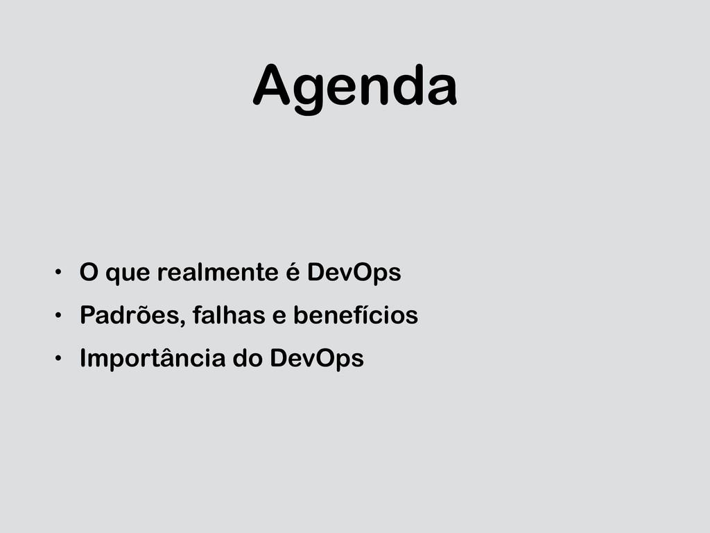 Agenda • O que realmente é DevOps • Padrões, fa...