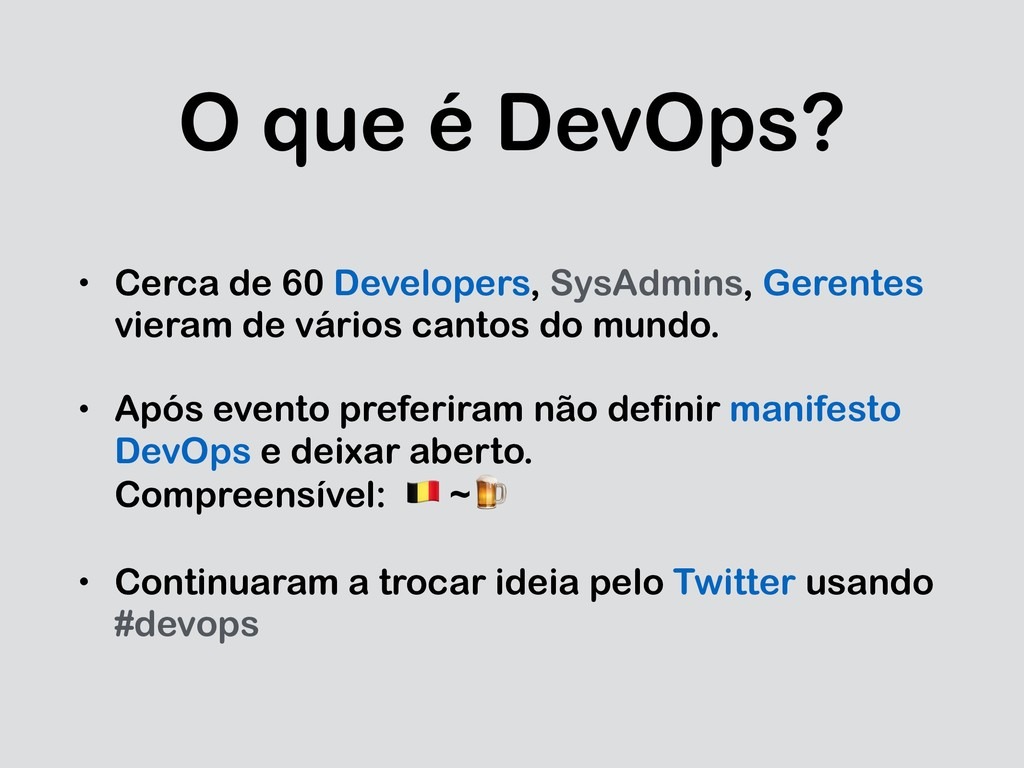 O que é DevOps? • Cerca de 60 Developers, SysAd...