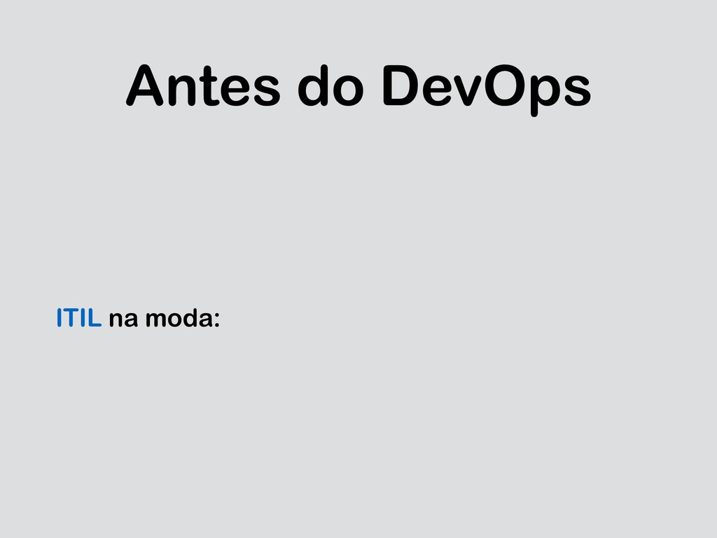 Antes do DevOps ITIL na moda: