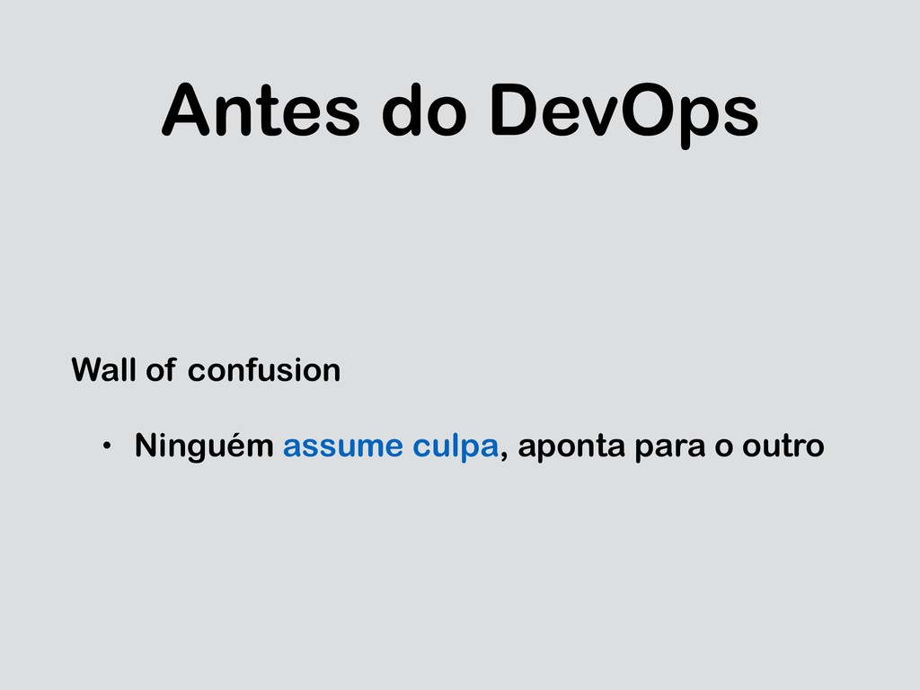 Antes do DevOps Wall of confusion • Ninguém ass...