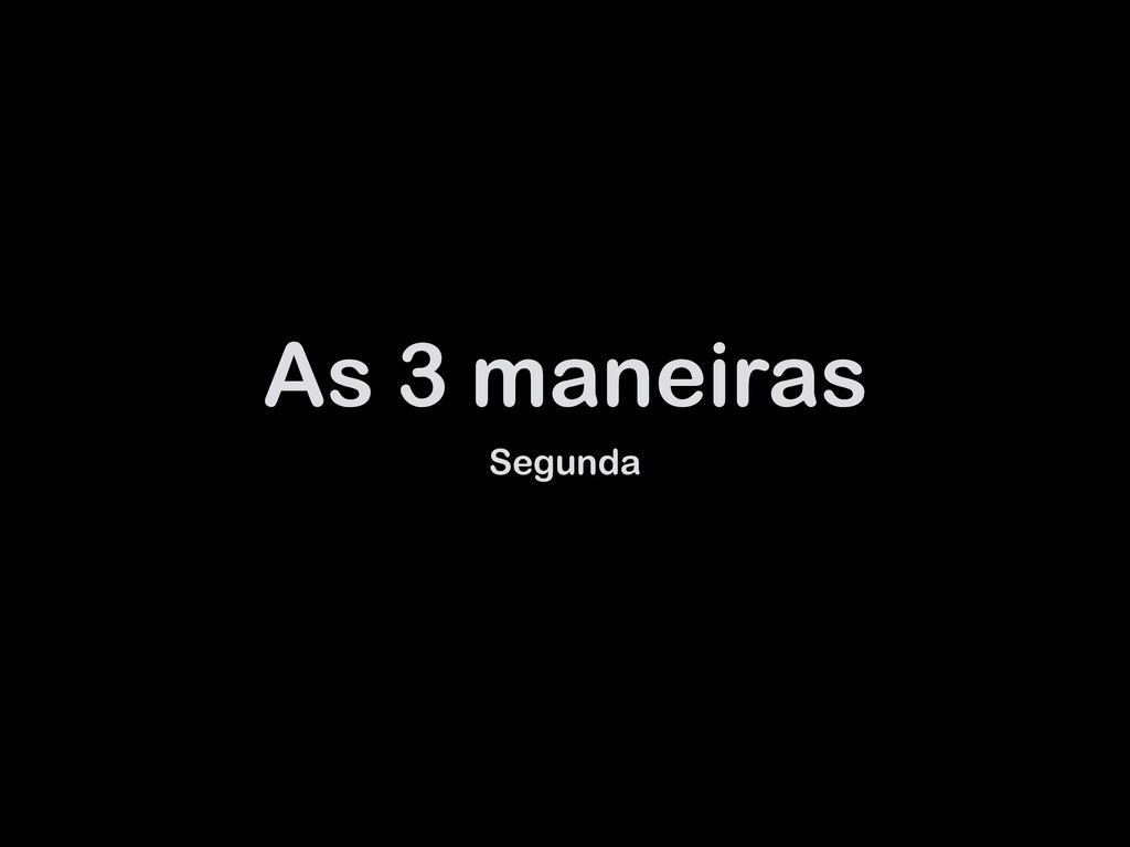 As 3 maneiras Segunda