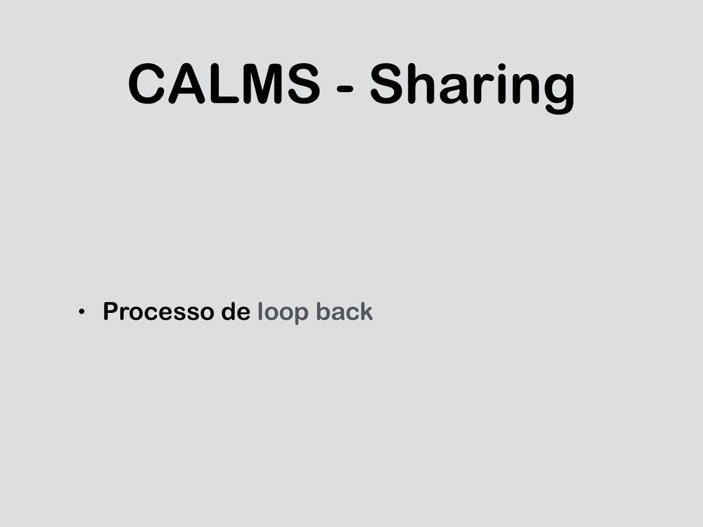 CALMS - Sharing • Processo de loop back