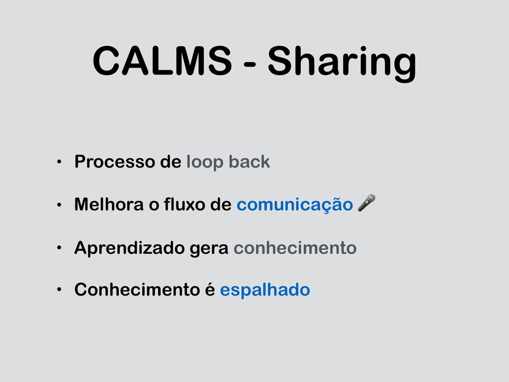 CALMS - Sharing • Processo de loop back • Melho...