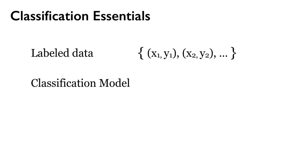 Classification Essentials Labeled data { (x1, y1...