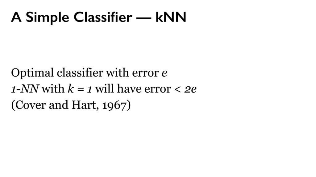 A Simple Classifier — kNN Optimal classifier wit...