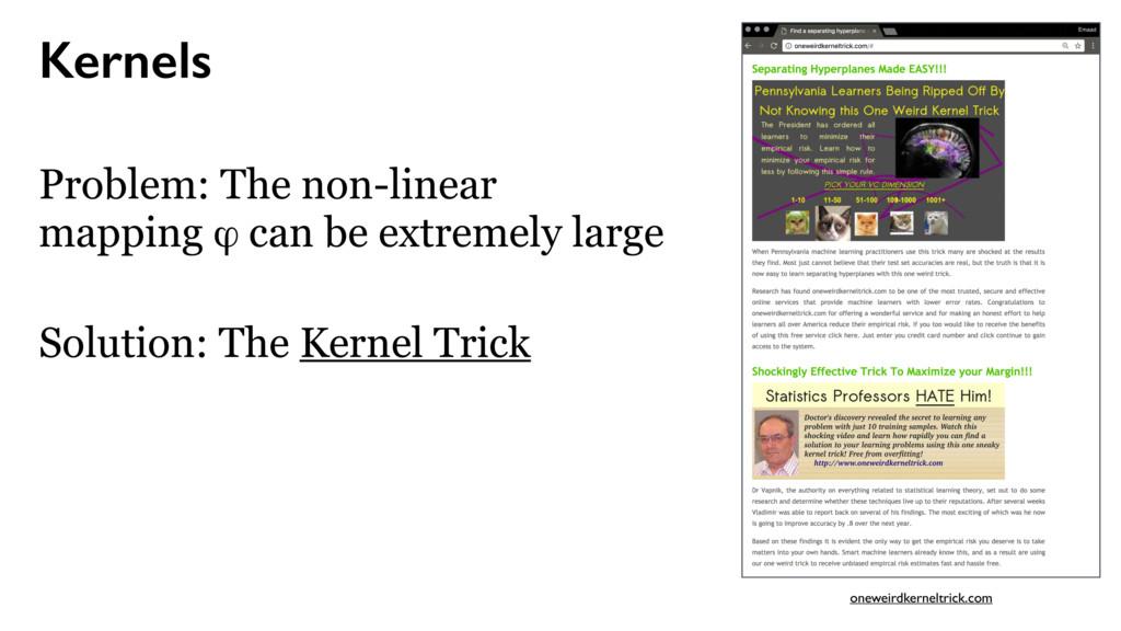 Kernels Solution: The Kernel Trick Problem: The...