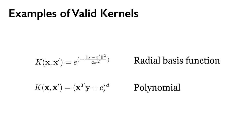 Examples of Valid Kernels K( x , x 0) = e( k x ...