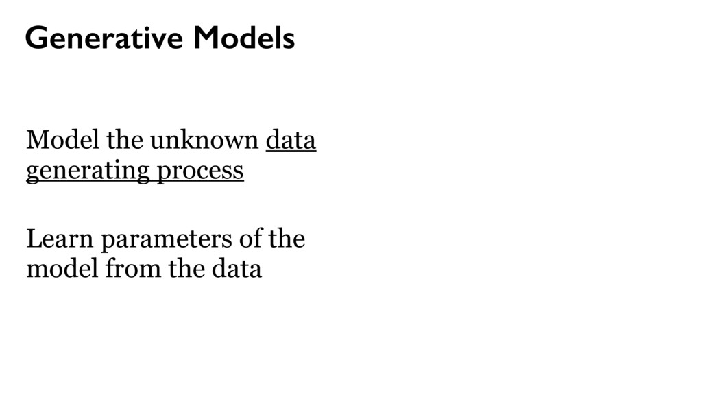 Generative Models Model the unknown data genera...