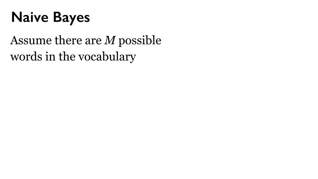 Naive Bayes Assume there are M possible words i...