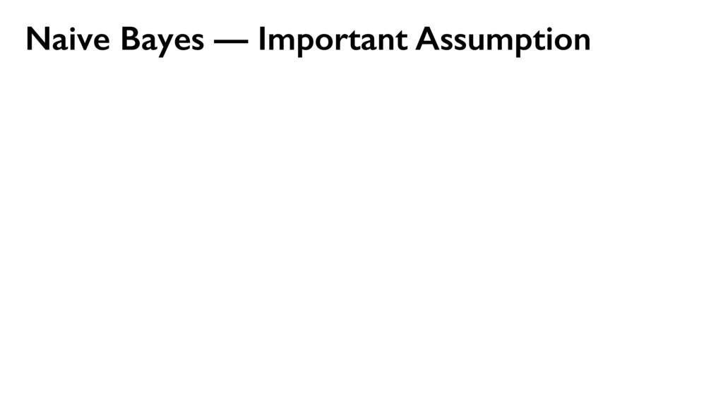 Naive Bayes — Important Assumption