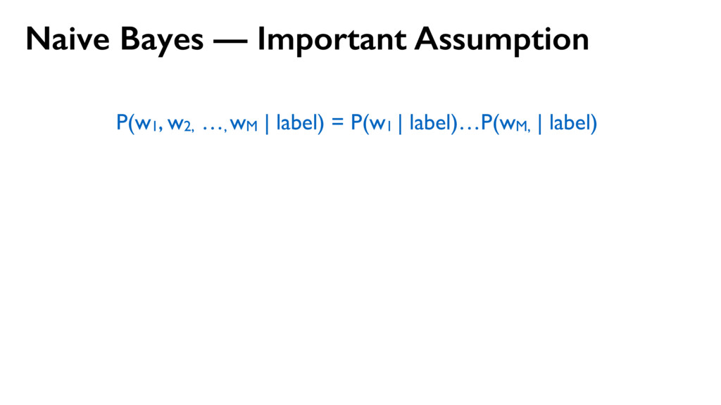 Naive Bayes — Important Assumption P(w1, w2, …,...