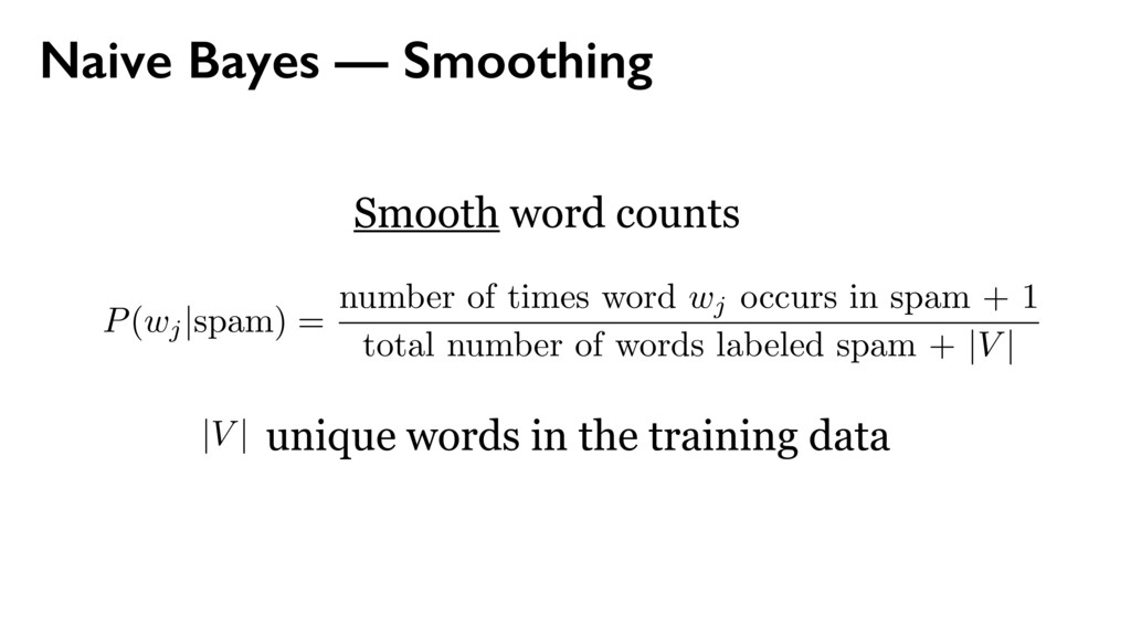 Smooth word counts P ( wj | spam) = number of t...