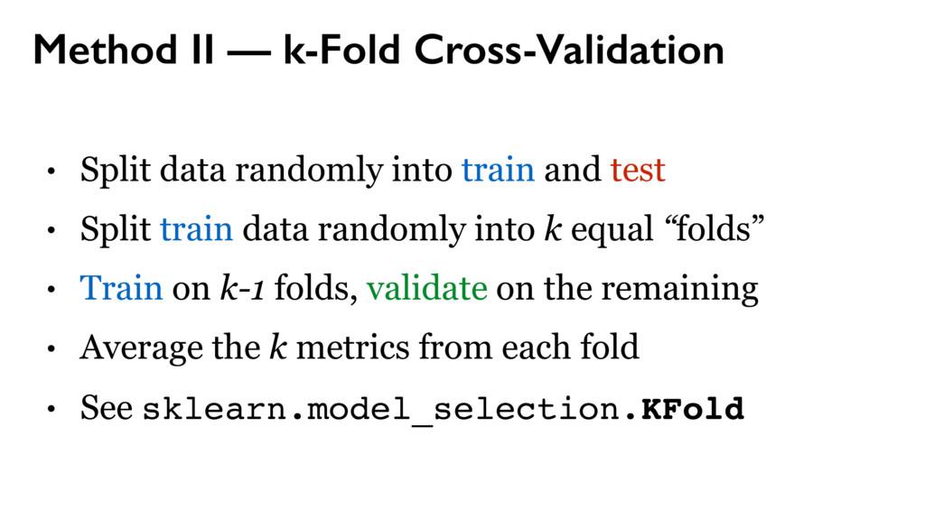 Method II — k-Fold Cross-Validation • Split dat...