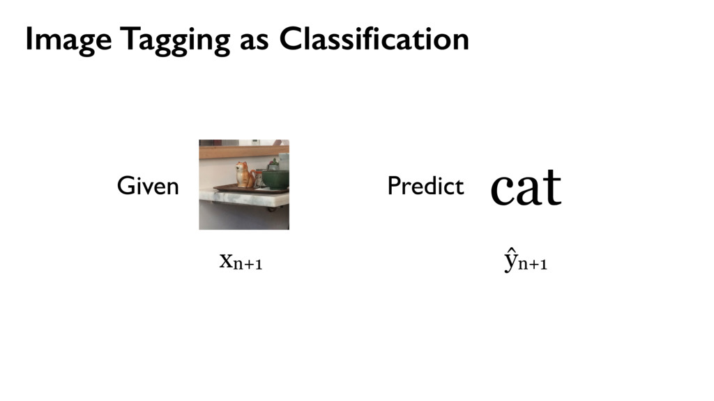 Image Tagging as Classification xn+1 cat Predict...
