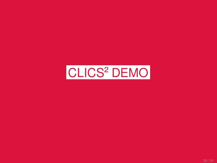 CLICS² Features CLICS² DEMO 30 / 34