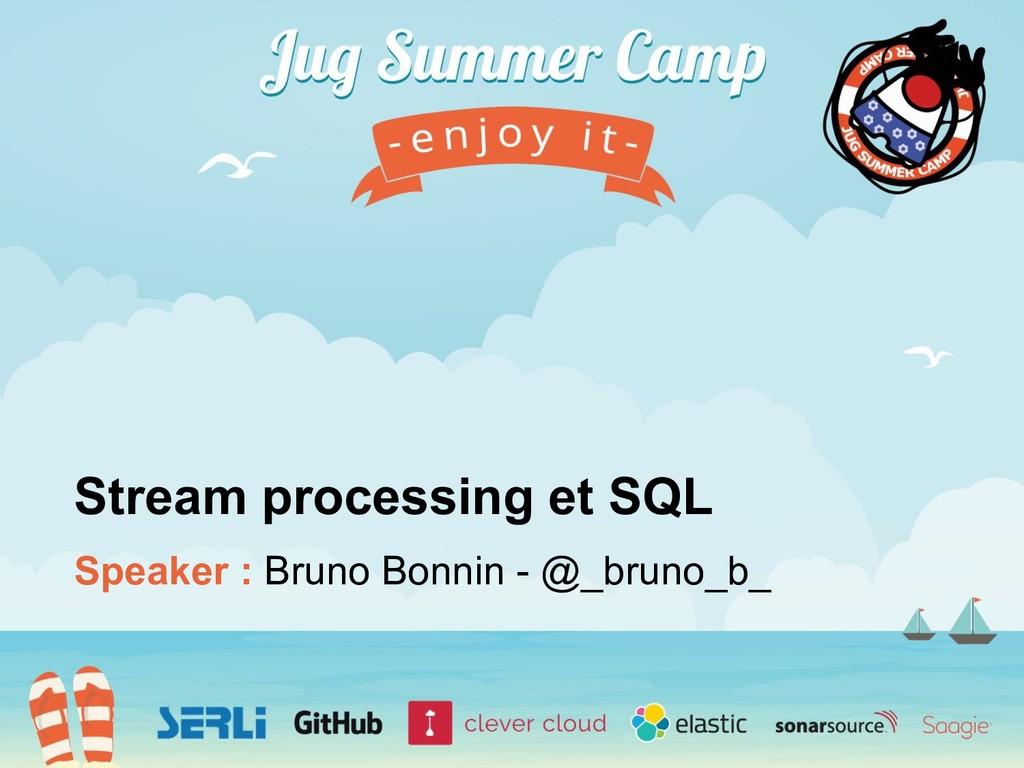 Speaker : Bruno Bonnin - @_bruno_b_ Stream proc...