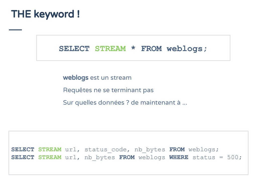 THE keyword ! SELECT STREAM * FROM weblogs; web...