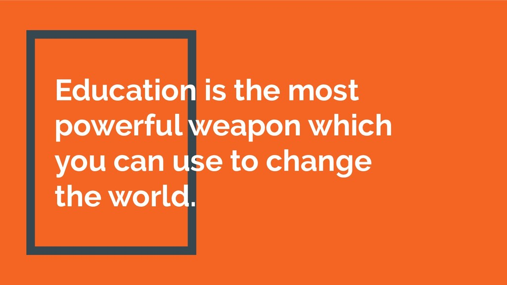Education is the most powerful weapon which you...