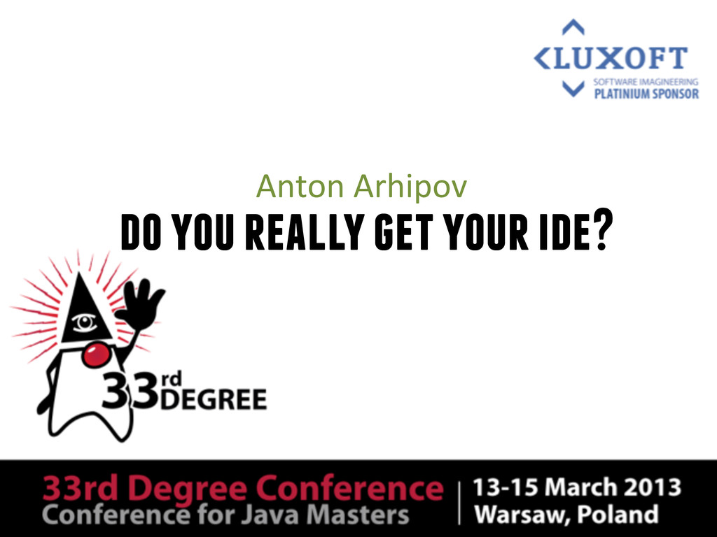 do you really get your ide? Anton	