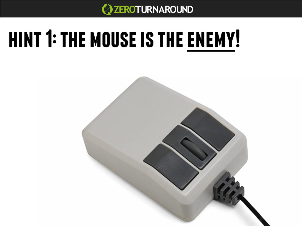 hint 1: the mouse is the enemy!