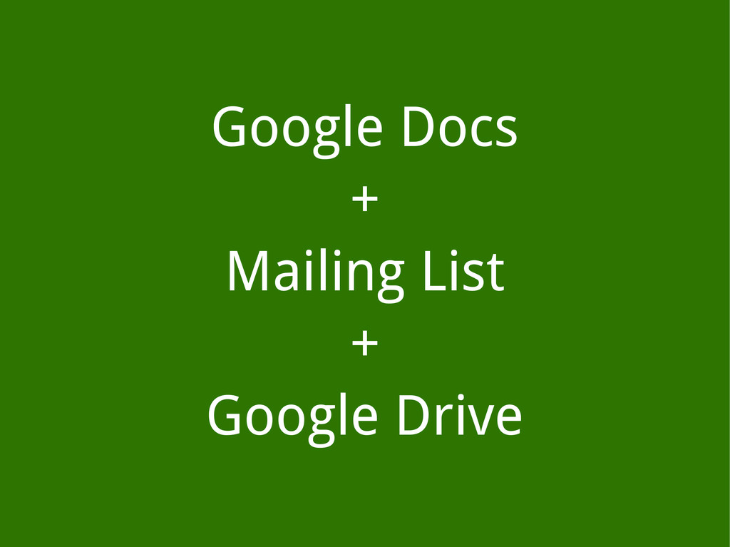 Google Docs + Mailing List + Google Drive