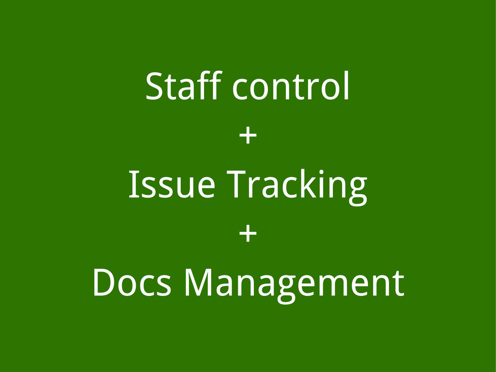 Staff control + Issue Tracking + Docs Management