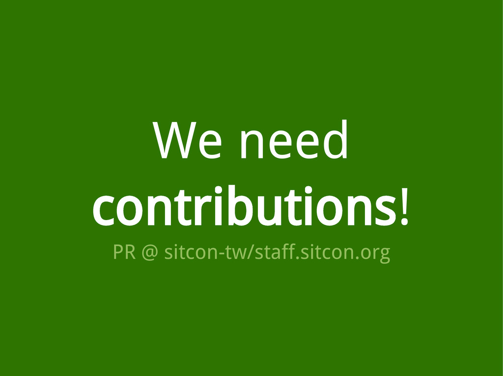 We need contributions! PR @ sitcon-tw/staff.sit...