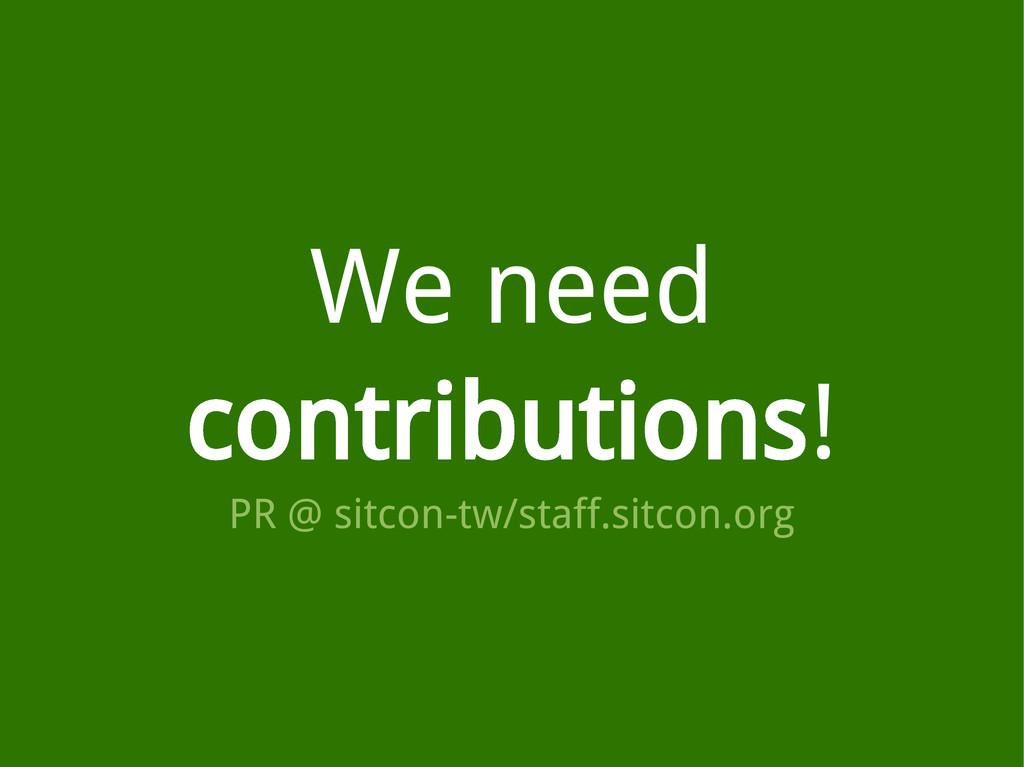 We need contributions! PR @ sitcon-tw/staff.sit...