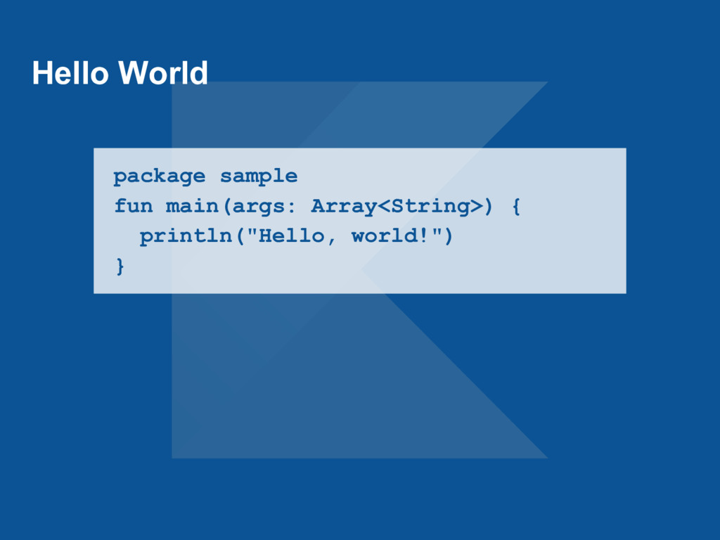 Hello World package sample fun main(args: Array...