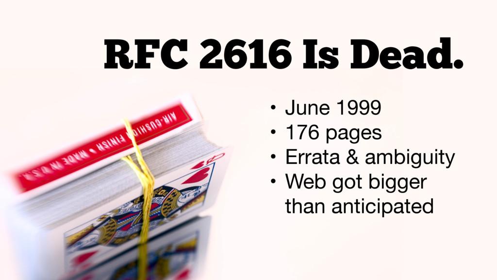 RFC 2616 Is Dead. • June 1999  • 176 pages  • E...