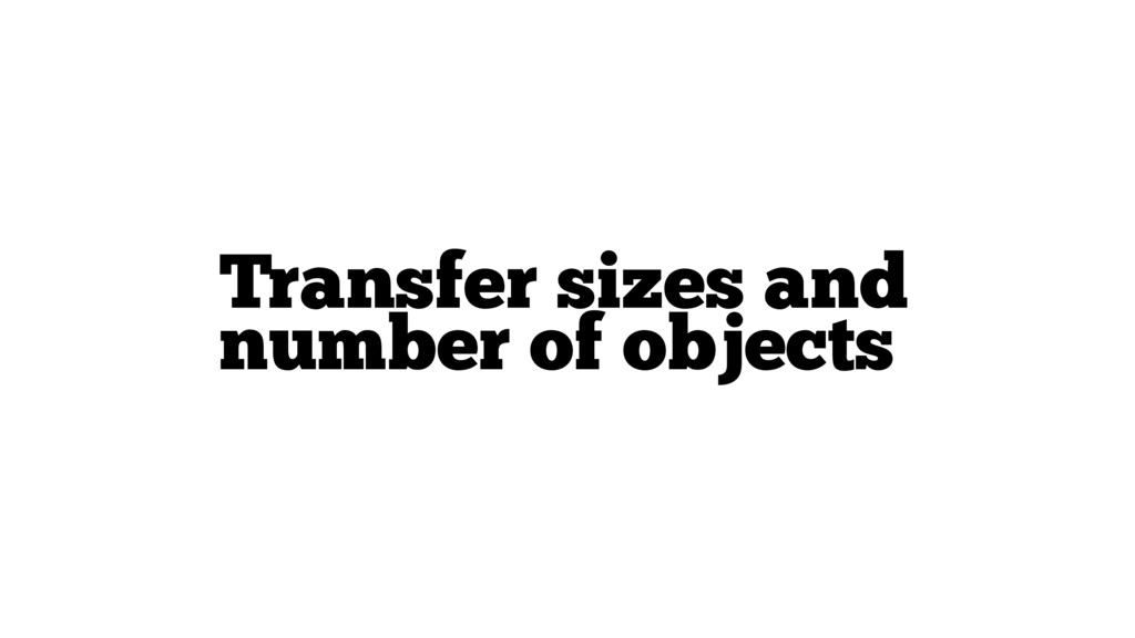 Transfer sizes and number of objects