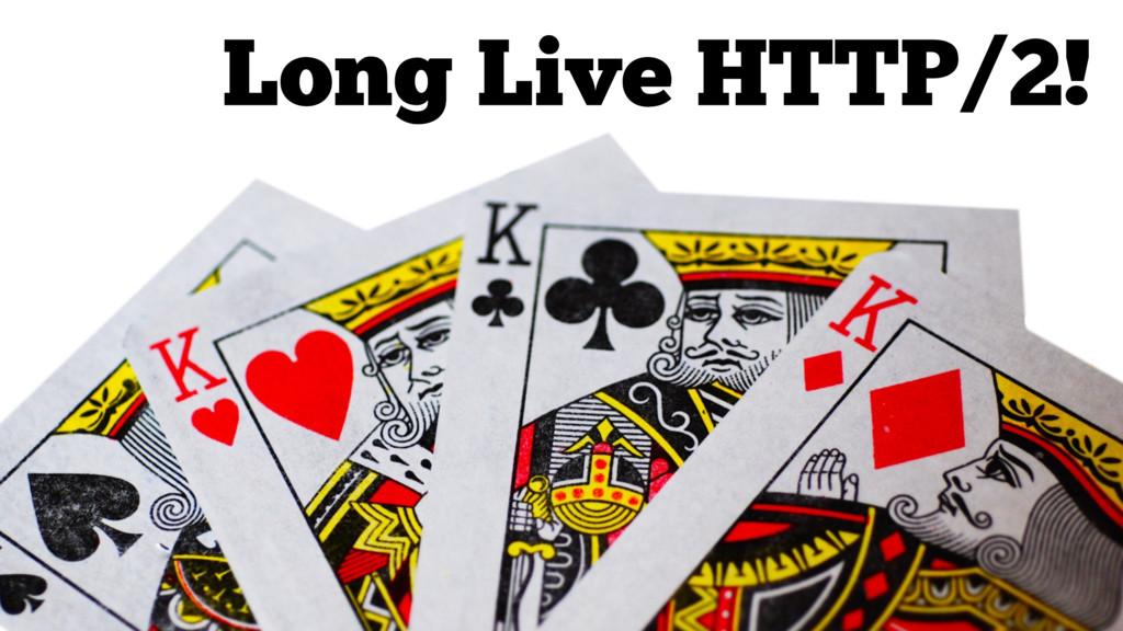 Long Live HTTP/2!