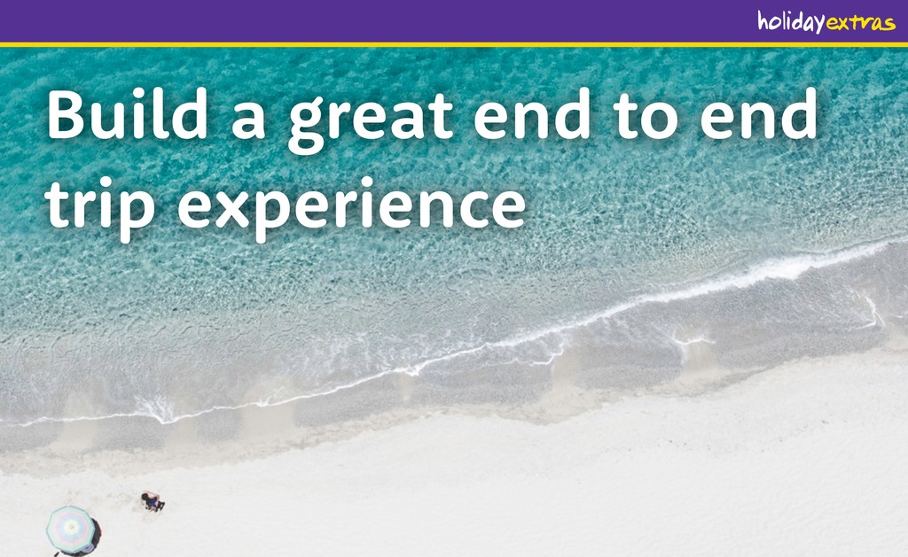 Build a great end to end trip experience
