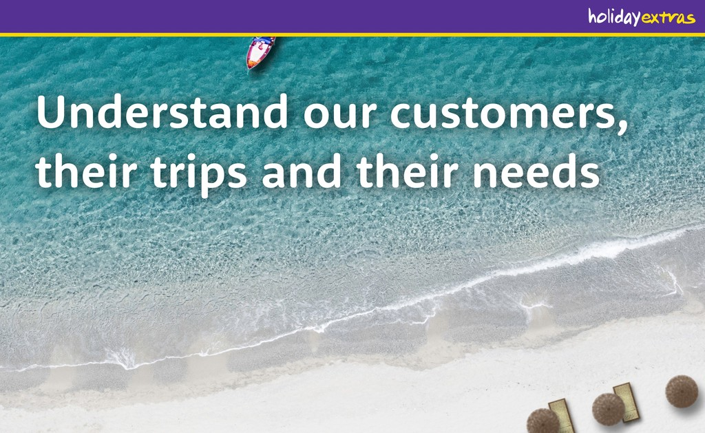Understand our customers, their trips and their...