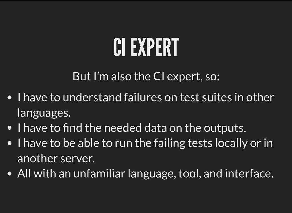 CI EXPERT CI EXPERT But I'm also the CI expert,...
