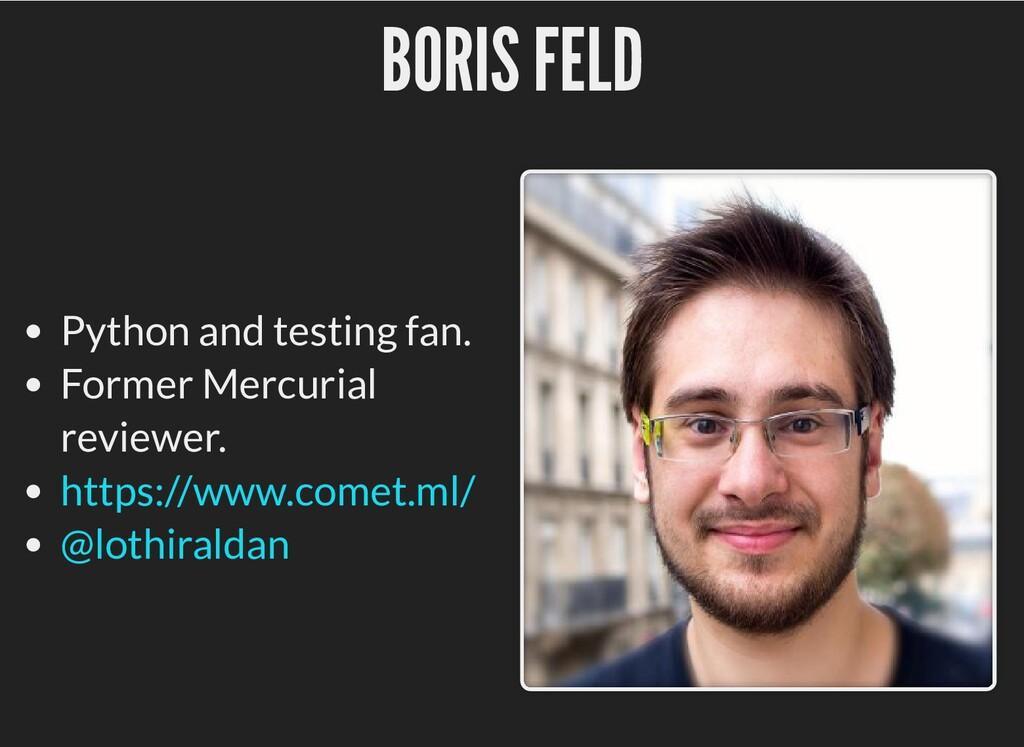 BORIS FELD BORIS FELD Python and testing fan. F...