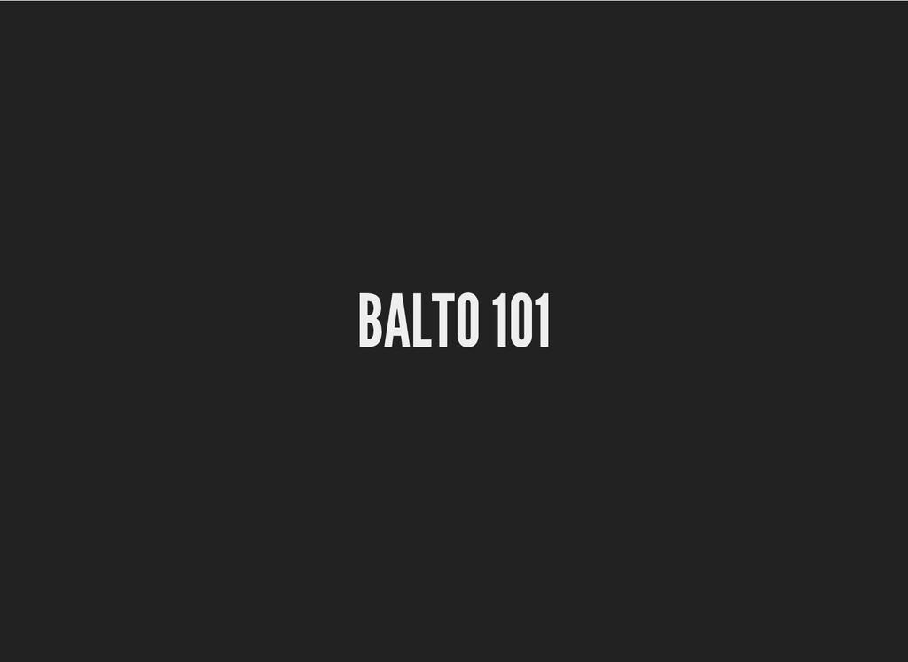 BALTO 101 BALTO 101